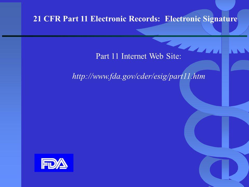21 CFR Part 11 Electronic Records: Electronic Signature Part 11 Internet Web Site: http://www.fda.gov/cder/esig/part11.htm