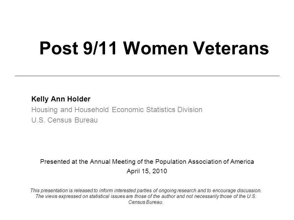 Post 9/11 Women Veterans Kelly Ann Holder Housing and Household Economic Statistics Division U.S.