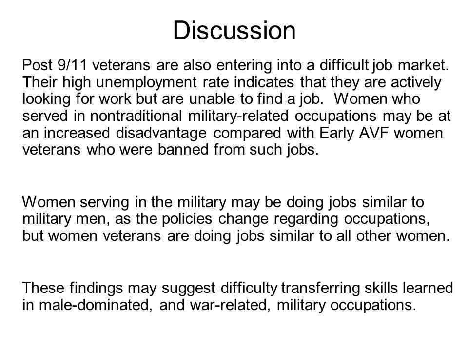 Post 9/11 veterans are also entering into a difficult job market. Their high unemployment rate indicates that they are actively looking for work but a