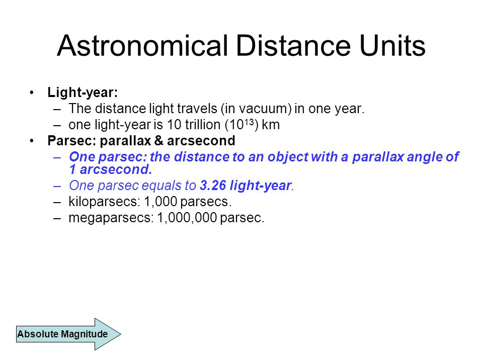 Astronomical Distance Units Light-year: –The distance light travels (in vacuum) in one year.