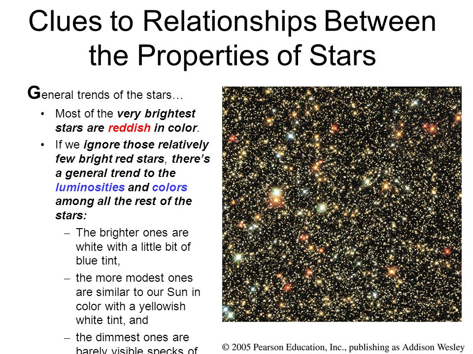 Clues to Relationships Between the Properties of Stars G eneral trends of the stars… Most of the very brightest stars are reddish in color.