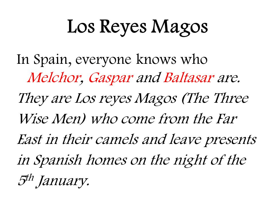 Los Reyes Magos In Spain, everyone knows who Melchor, Gaspar and Baltasar are. They are Los reyes Magos (The Three Wise Men) who come from the Far Eas