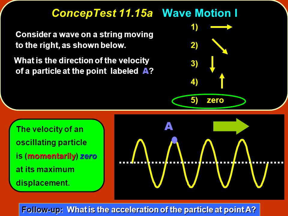 ConcepTest 11.15aWave Motion I ConcepTest 11.15a Wave Motion I Consider a wave on a string moving to the right, as shown below.
