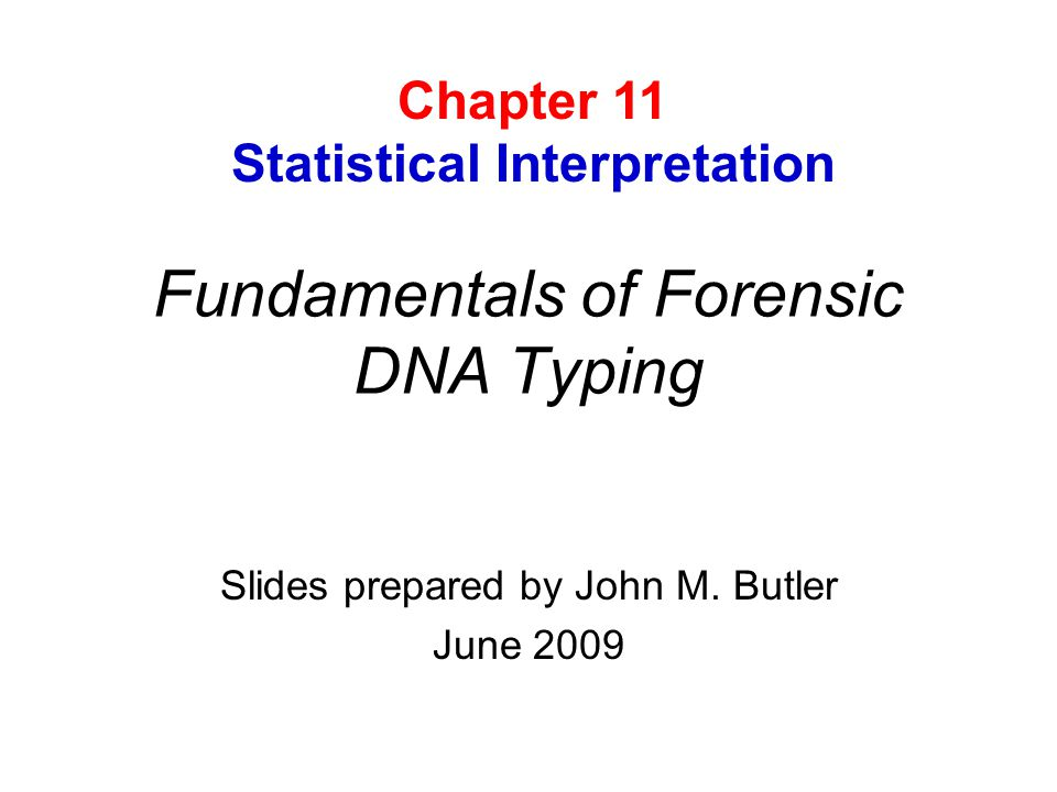 Fundamentals of Forensic DNA Typing Slides prepared by John M.