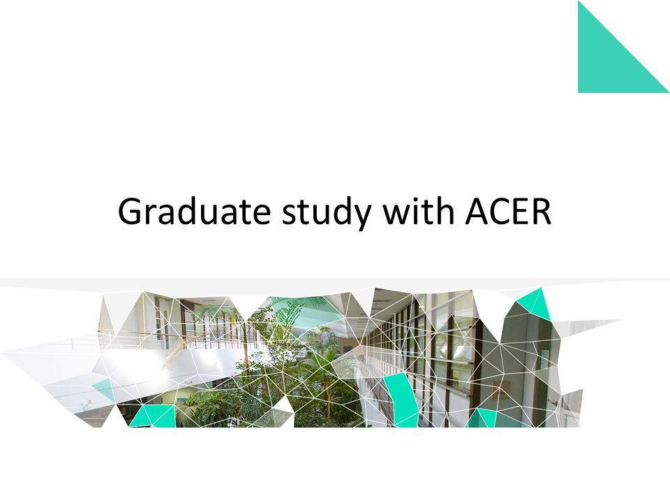 Graduate study with ACER