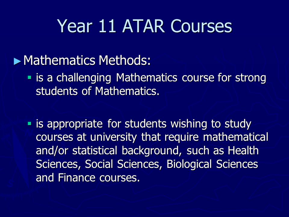 Year 11 ATAR Courses ► Mathematics Methods:  is a challenging Mathematics course for strong students of Mathematics.
