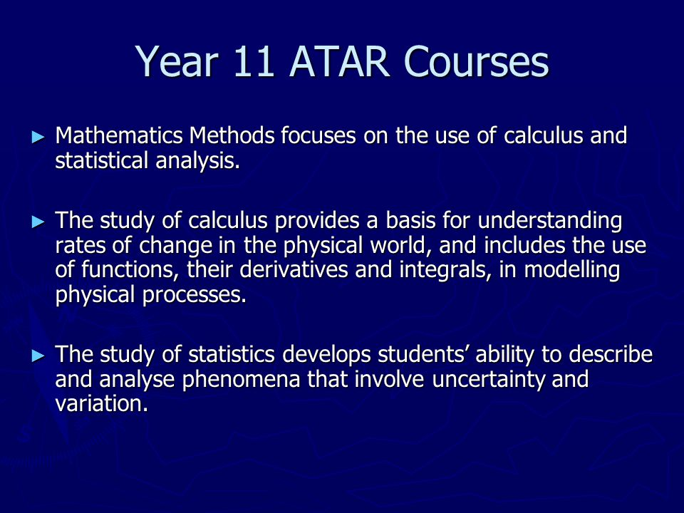 Year 11 ATAR Courses ► Mathematics Methods focuses on the use of calculus and statistical analysis.