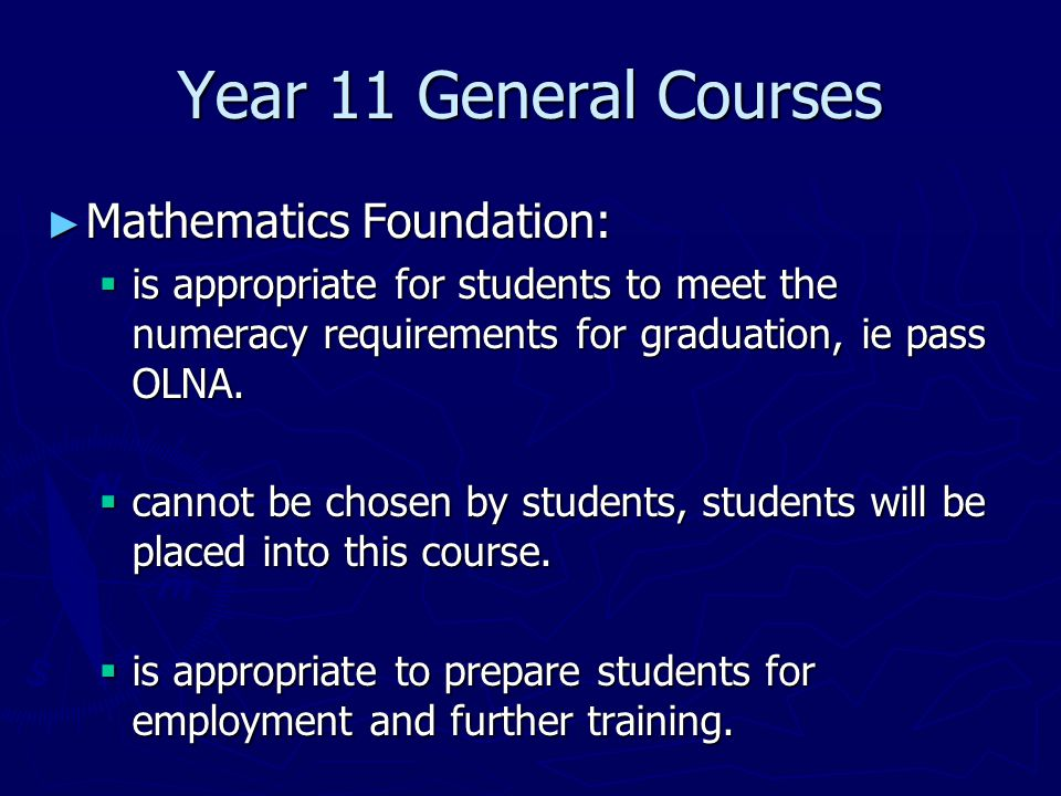 Year 11 General Courses ► Mathematics Foundation provides students with the knowledge, skills and understanding to solve problems across a range of contexts, including personal, community and workplace/employment.