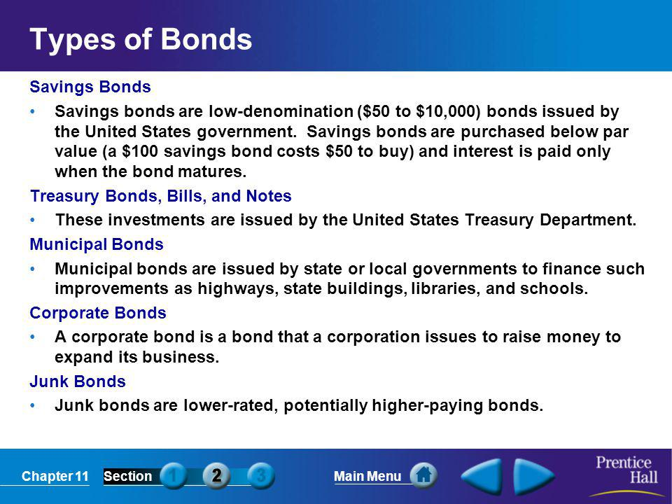 Chapter 11SectionMain Menu Types of Bonds Savings Bonds Savings bonds are low-denomination ($50 to $10,000) bonds issued by the United States governme
