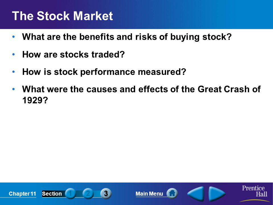 Chapter 11SectionMain Menu The Stock Market What are the benefits and risks of buying stock? How are stocks traded? How is stock performance measured?