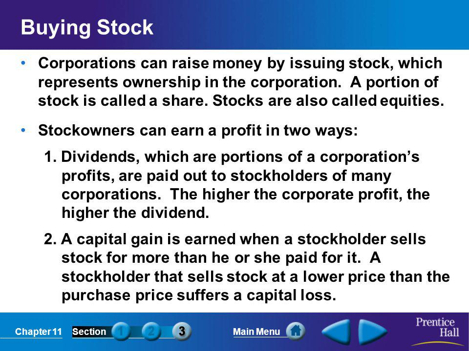 Chapter 11SectionMain Menu Buying Stock Corporations can raise money by issuing stock, which represents ownership in the corporation. A portion of sto