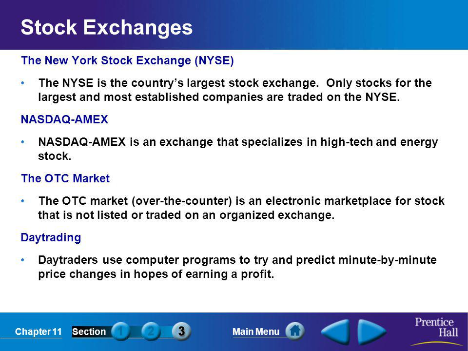 Chapter 11SectionMain Menu Stock Exchanges The New York Stock Exchange (NYSE) The NYSE is the country's largest stock exchange. Only stocks for the la