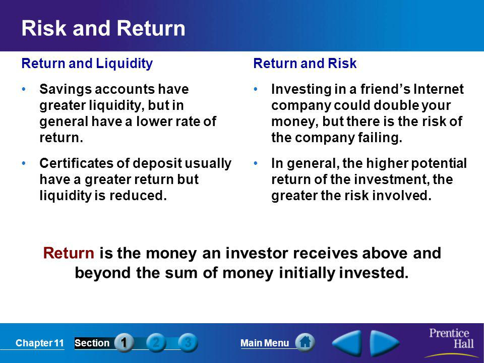 Chapter 11SectionMain Menu Return is the money an investor receives above and beyond the sum of money initially invested. Risk and Return Return and L
