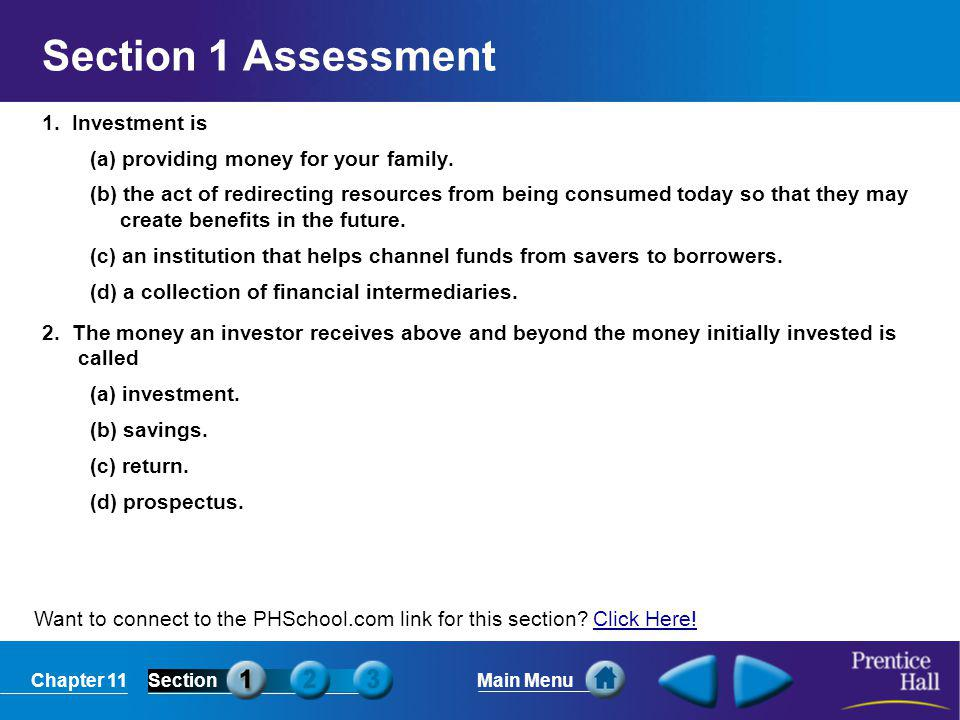 Chapter 11SectionMain Menu Want to connect to the PHSchool.com link for this section? Click Here!Click Here! Section 1 Assessment 1. Investment is (a)