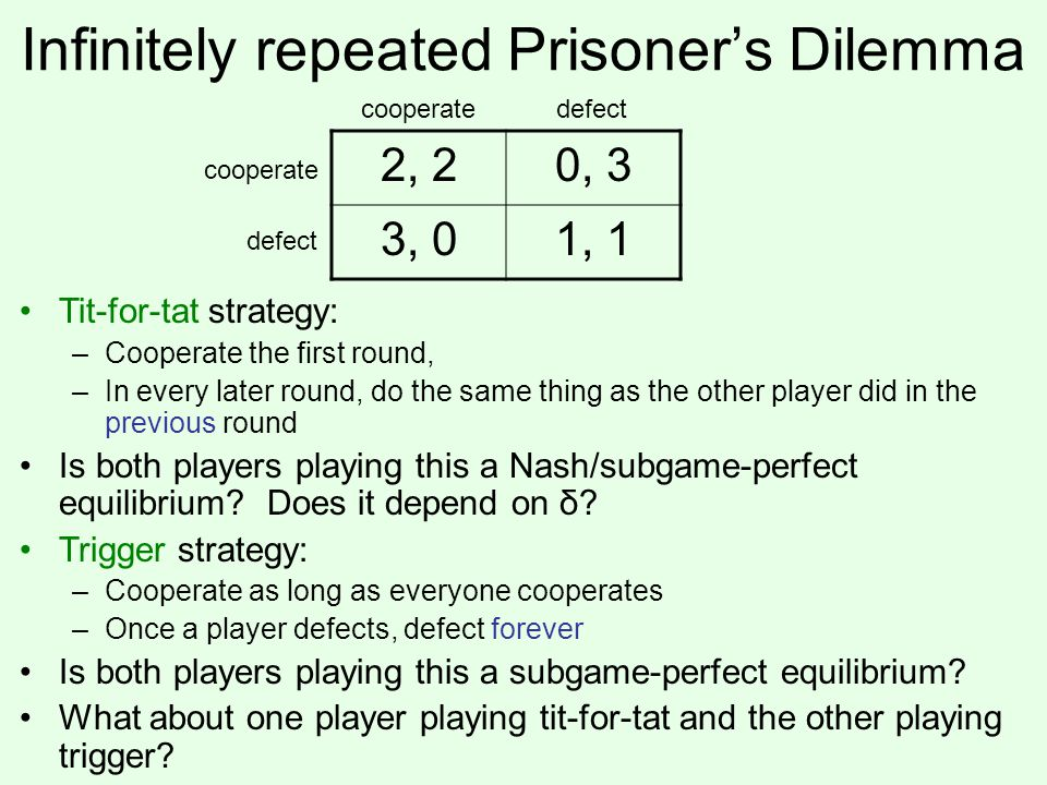 Folk theorem(s) Can we somehow characterize the equilibria of infinitely repeated games.