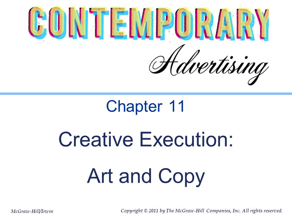 McGraw-Hill/Irwin Copyright © 2011 by The McGraw-Hill Companies, Inc. All rights reserved. Chapter 11 Creative Execution: Art and Copy