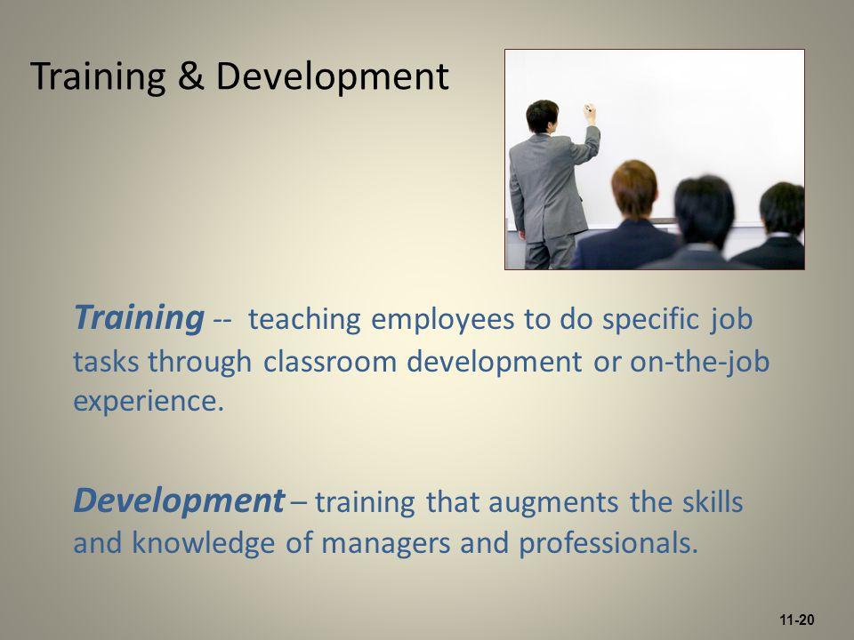 11-20 Training & Development Training -- teaching employees to do specific job tasks through classroom development or on-the-job experience. Developme