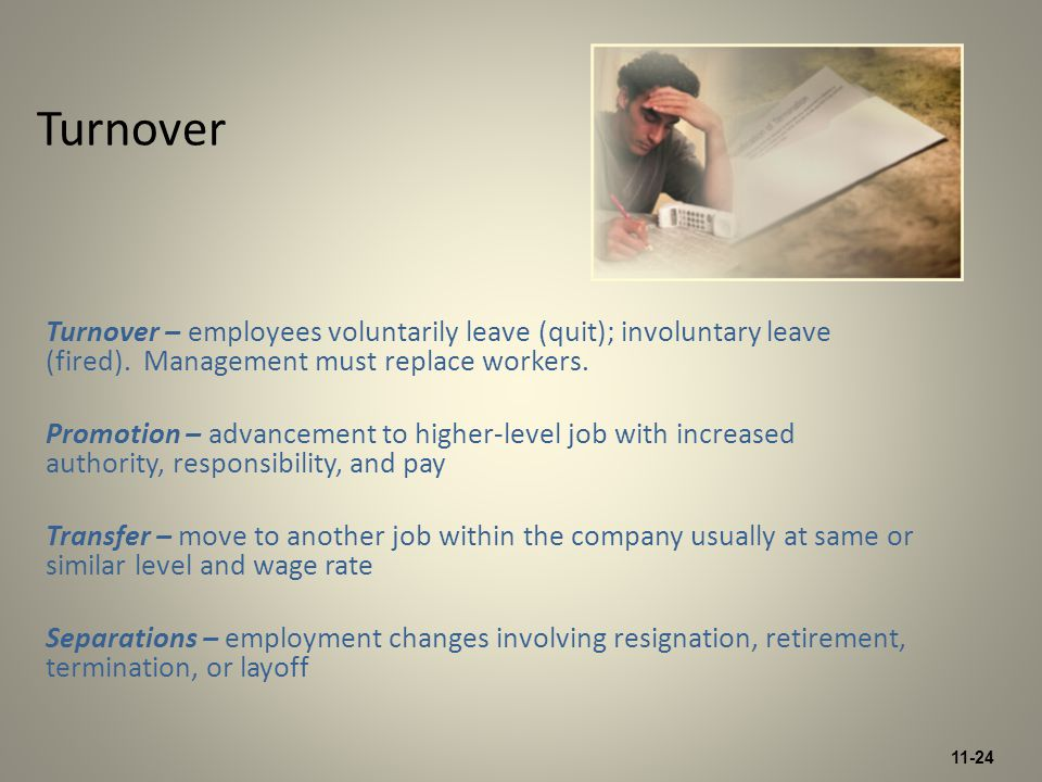 11-24 Turnover Turnover – employees voluntarily leave (quit); involuntary leave (fired).