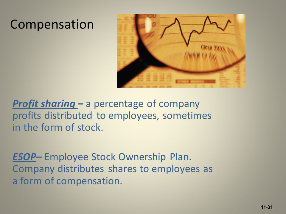 11-31 Compensation Profit sharing – a percentage of company profits distributed to employees, sometimes in the form of stock.