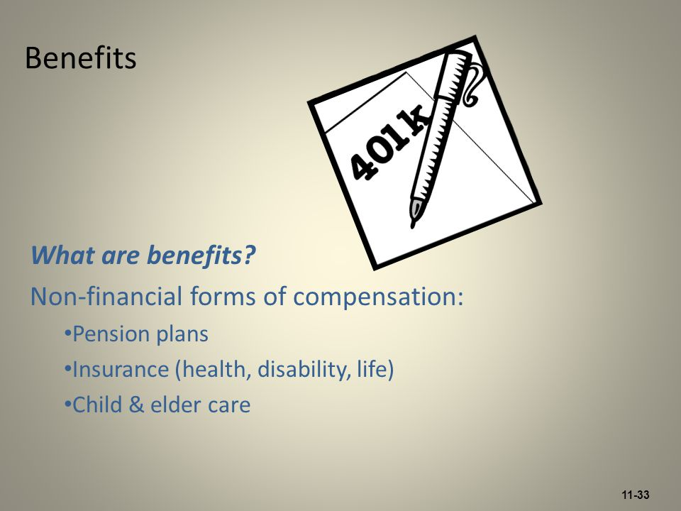 11-33 Benefits What are benefits.