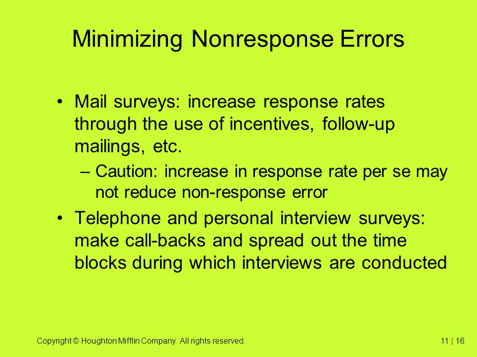 Copyright © Houghton Mifflin Company. All rights reserved.11 | 16 Minimizing Nonresponse Errors Mail surveys: increase response rates through the use