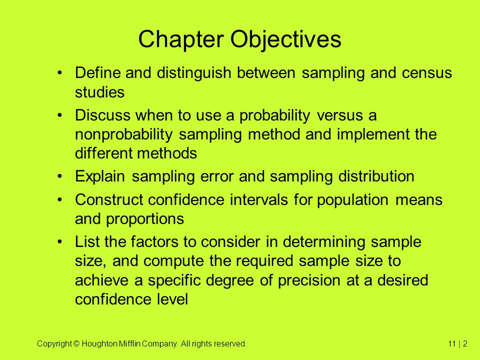 Copyright © Houghton Mifflin Company. All rights reserved.11 | 2 Chapter Objectives Define and distinguish between sampling and census studies Discuss