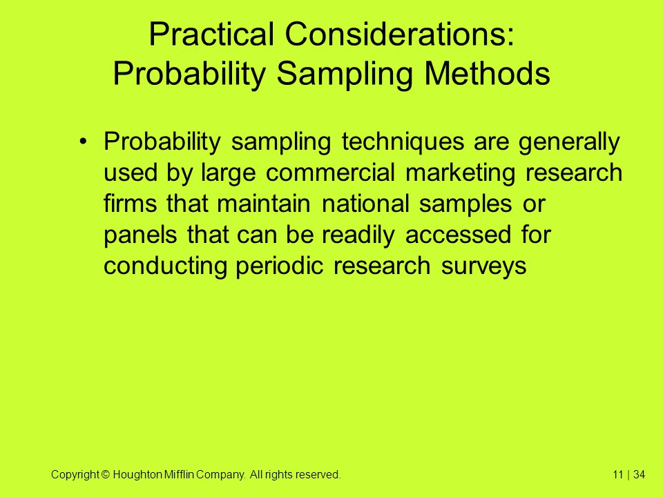 Copyright © Houghton Mifflin Company. All rights reserved.11 | 34 Practical Considerations: Probability Sampling Methods Probability sampling techniqu