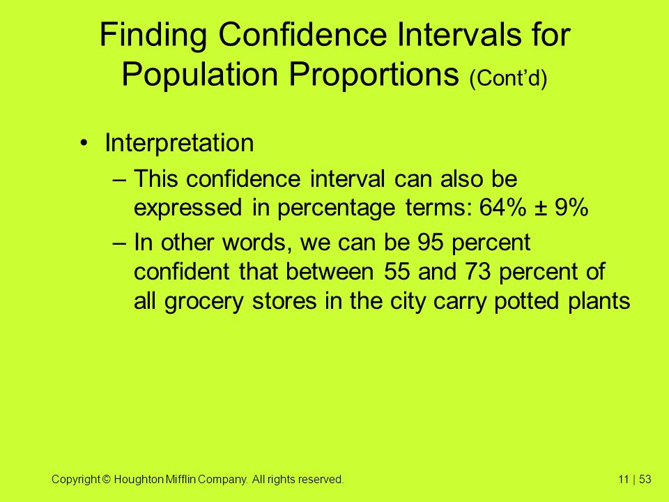 Copyright © Houghton Mifflin Company. All rights reserved.11 | 53 Finding Confidence Intervals for Population Proportions (Cont'd) Interpretation –Thi