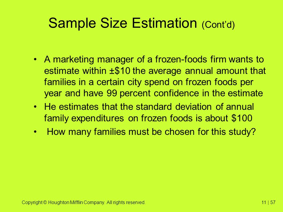 Copyright © Houghton Mifflin Company. All rights reserved.11 | 57 Sample Size Estimation (Cont'd) A marketing manager of a frozen-foods firm wants to