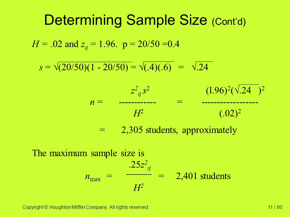 Copyright © Houghton Mifflin Company. All rights reserved.11 | 60 Determining Sample Size (Cont'd) H =.02 and z q = 1.96. p = 20/50 =0.4 s =  (20/50)