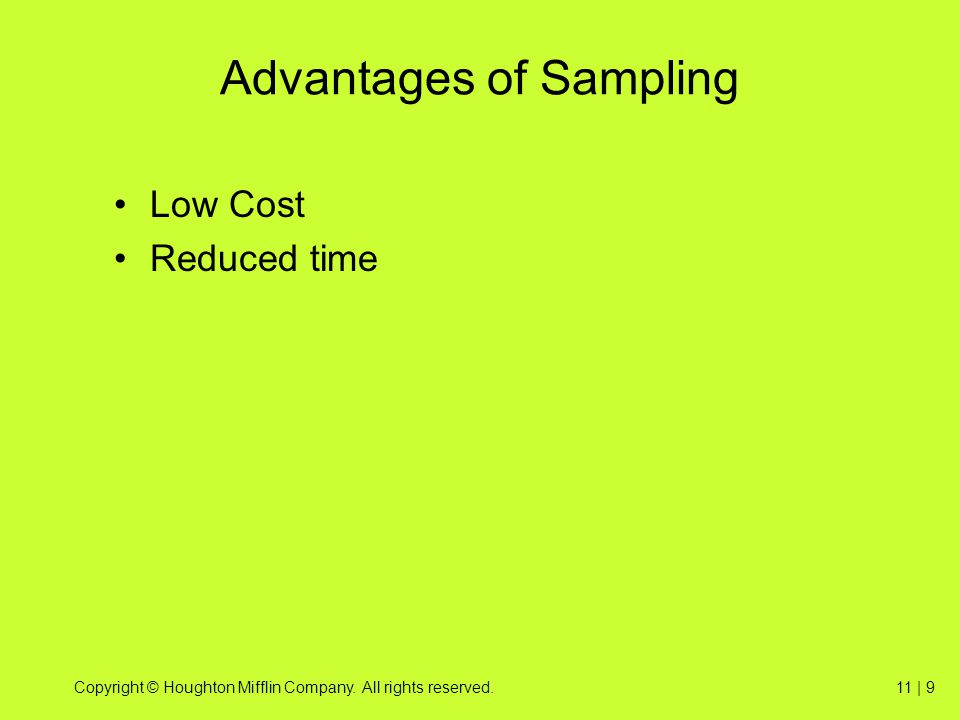 Copyright © Houghton Mifflin Company. All rights reserved.11 | 9 Advantages of Sampling Low Cost Reduced time
