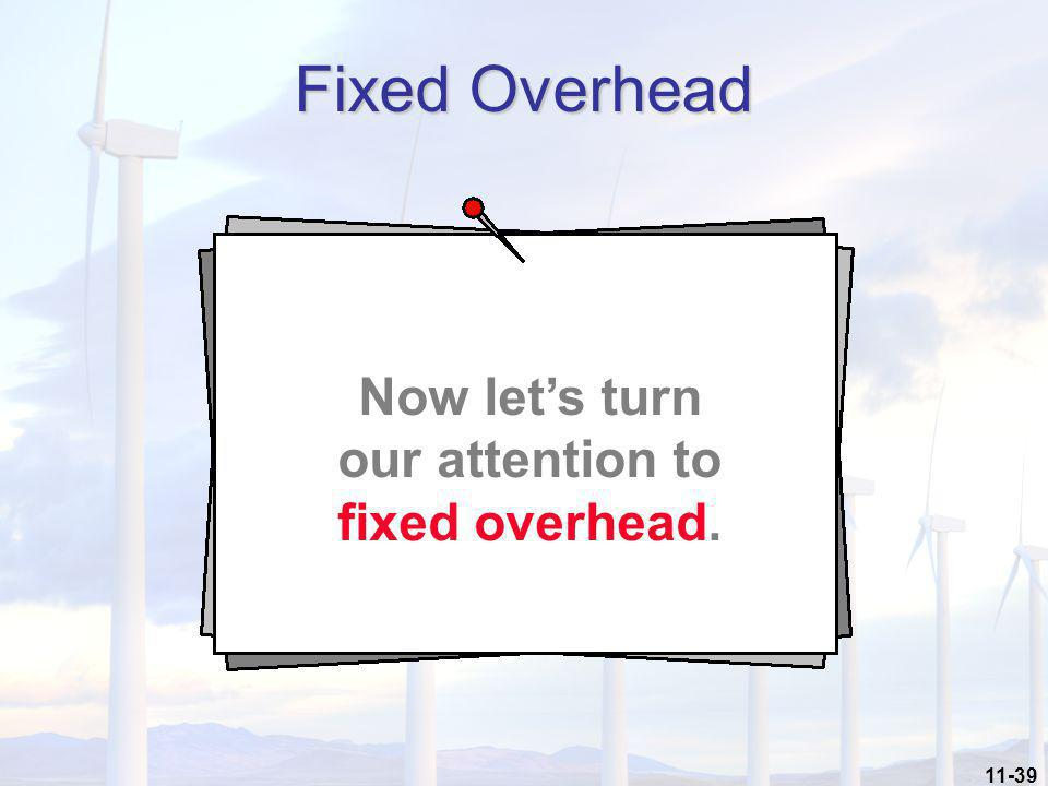 11-39 Fixed Overhead Now let's turn our attention to fixed overhead.