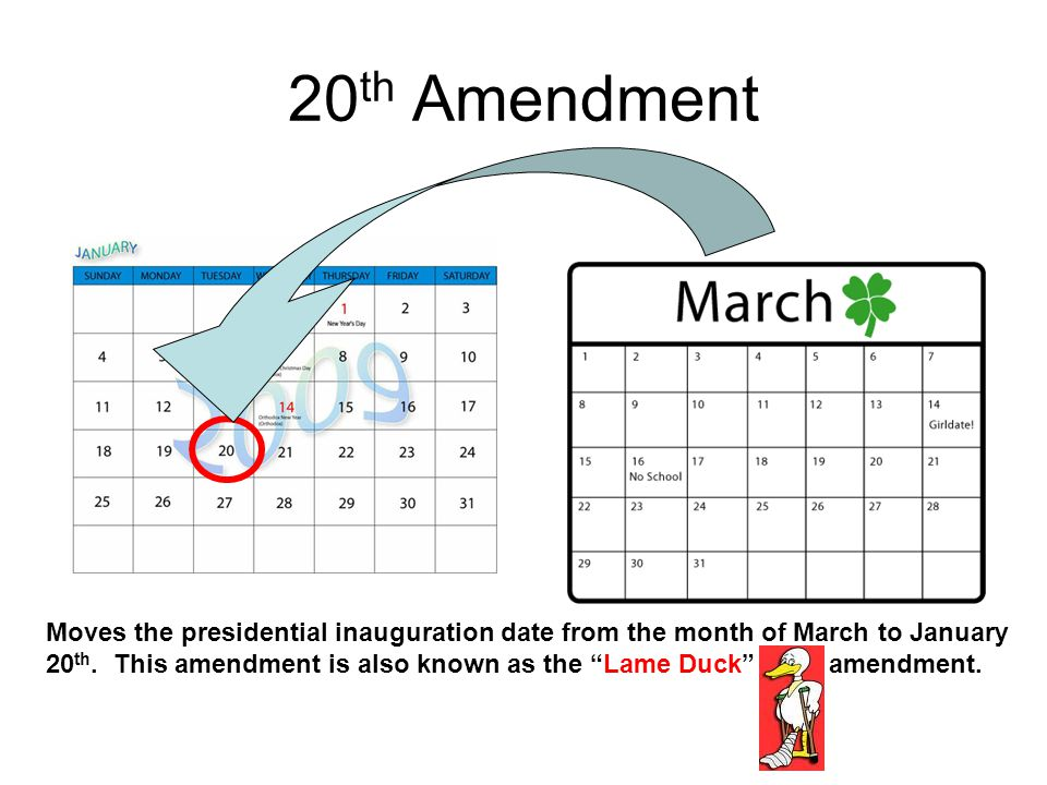 "20 th Amendment Moves the presidential inauguration date from the month of March to January 20 th. This amendment is also known as the ""Lame Duck"" ame"