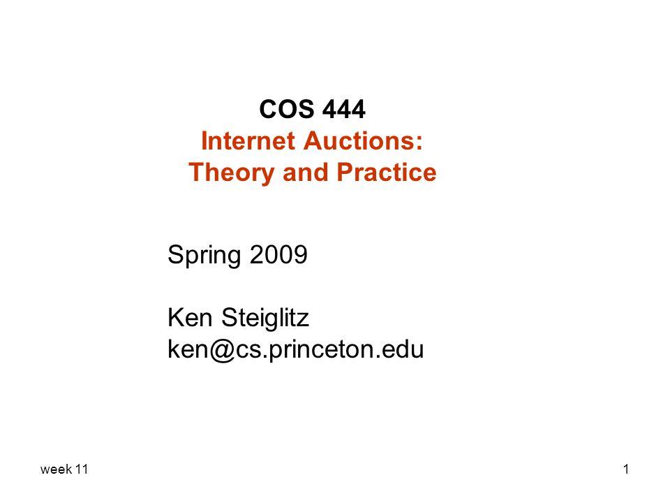 week 111 COS 444 Internet Auctions: Theory and Practice Spring 2009 Ken Steiglitz ken@cs.princeton.edu