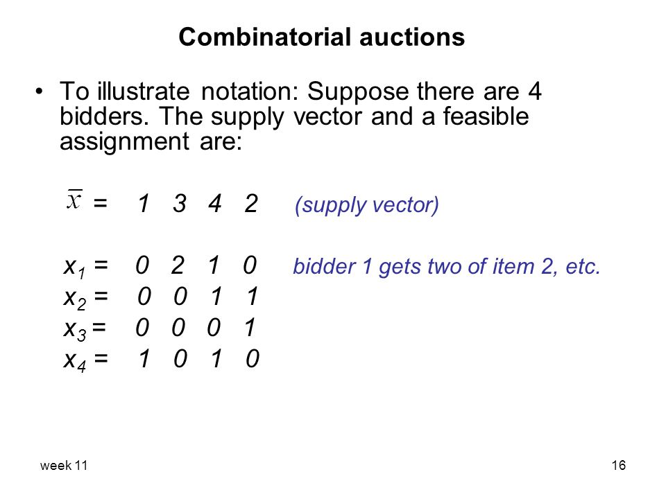 week 1116 Combinatorial auctions To illustrate notation: Suppose there are 4 bidders.