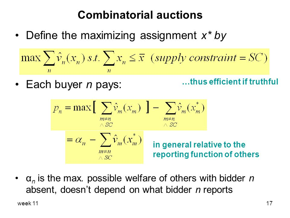 week 1117 Combinatorial auctions Define the maximizing assignment x* by Each buyer n pays: α n is the max.