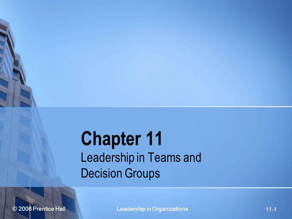 © 2006 Prentice Hall Leadership in Organizations11-12 Leadership in Different Types of Teams Cross-Functional Teams