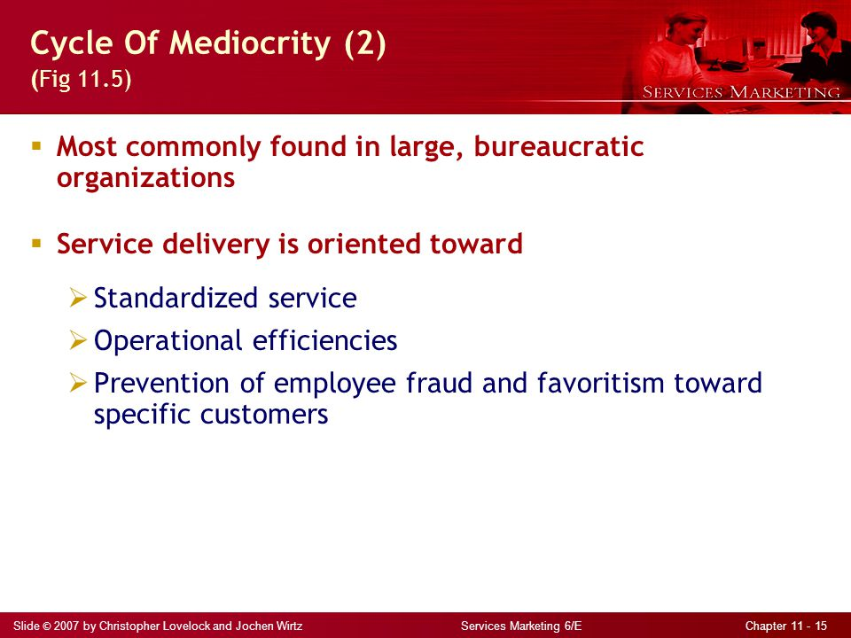 Slide © 2007 by Christopher Lovelock and Jochen Wirtz Services Marketing 6/E Chapter 11 - 15  Most commonly found in large, bureaucratic organization