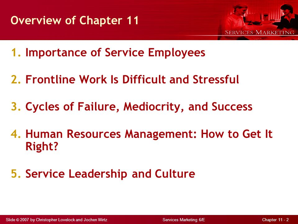 Slide © 2007 by Christopher Lovelock and Jochen Wirtz Services Marketing 6/E Chapter 11 - 2 Overview of Chapter 11 1.Importance of Service Employees 2