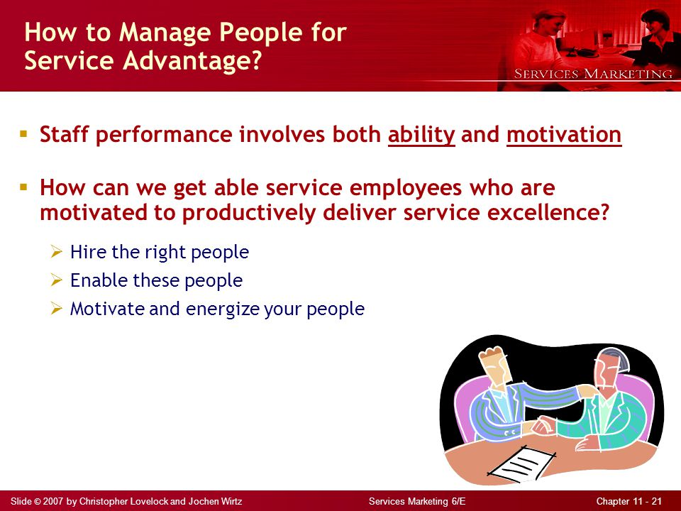 Slide © 2007 by Christopher Lovelock and Jochen Wirtz Services Marketing 6/E Chapter 11 - 21 How to Manage People for Service Advantage?  Hire the ri
