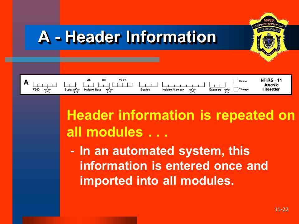 11-22 A - Header Information Header information is repeated on all modules... ­In an automated system, this information is entered once and imported i