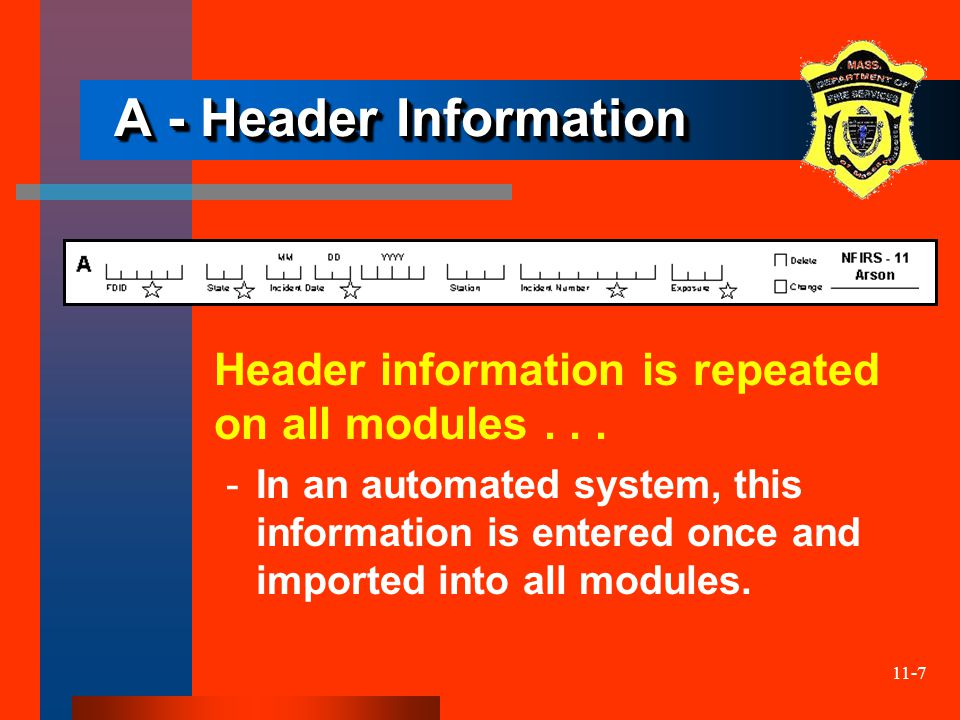11-7 A - Header Information Header information is repeated on all modules... ­In an automated system, this information is entered once and imported in