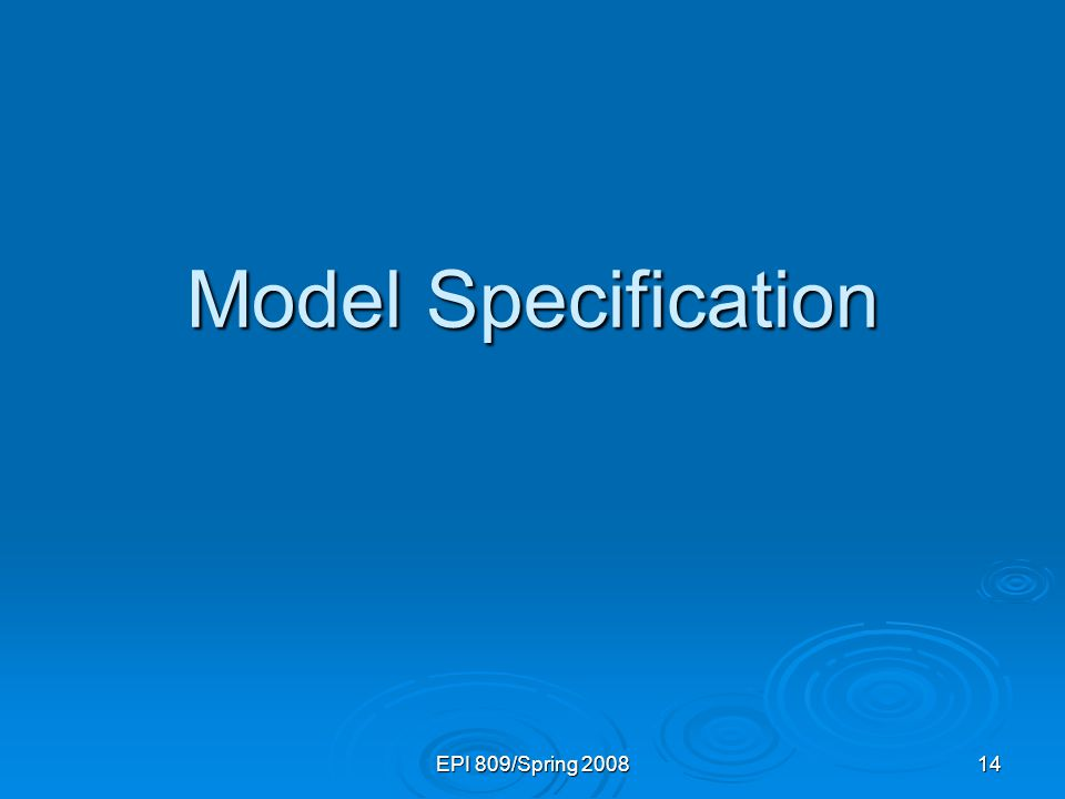 EPI 809/Spring 2008 14 Model Specification