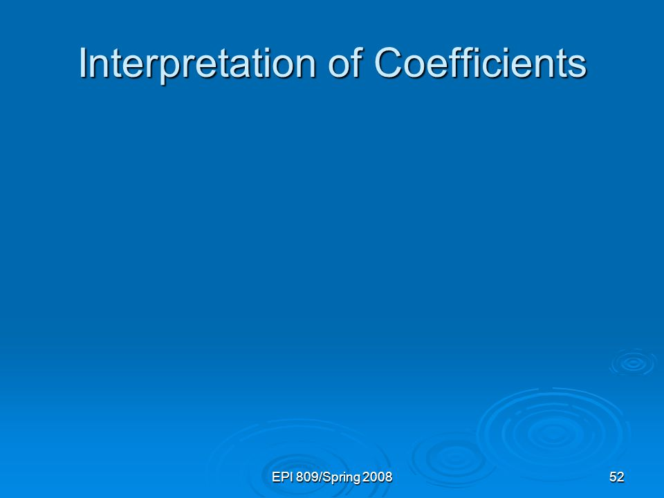 EPI 809/Spring 200852 Interpretation of Coefficients