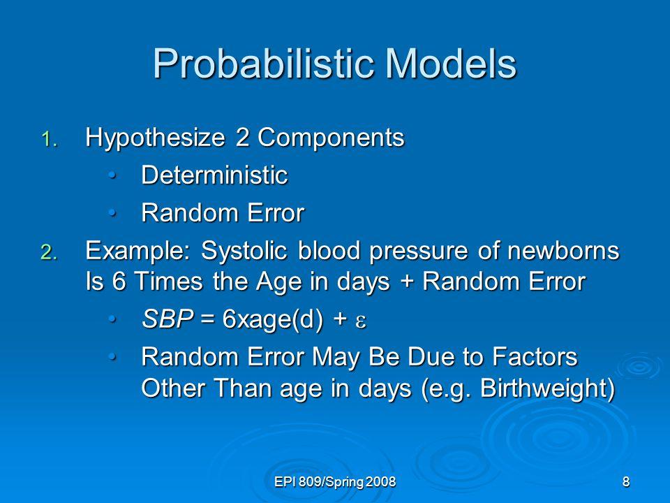 EPI 809/Spring 20089 Types of Probabilistic Models