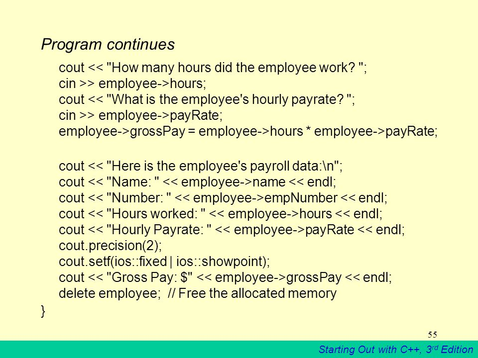Starting Out with C++, 3 rd Edition 55 Program continues cout << How many hours did the employee work.