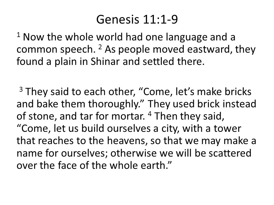 Genesis 11:1-9 1 Now the whole world had one language and a common speech.