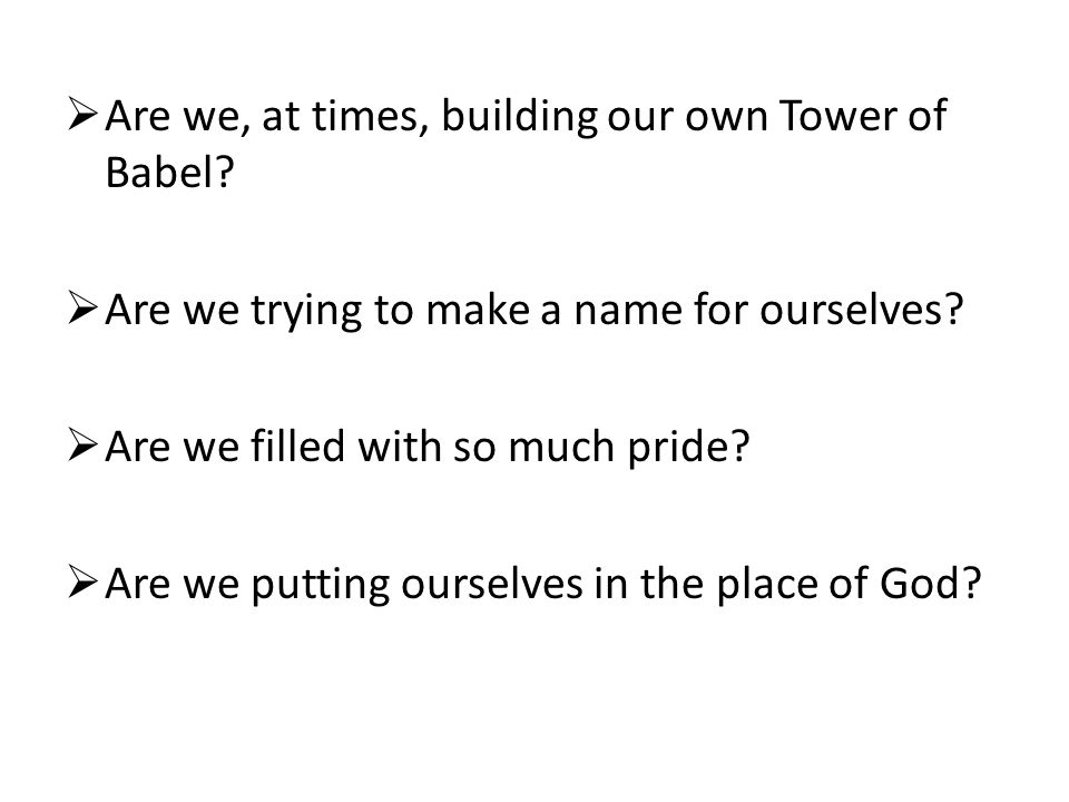  Are we, at times, building our own Tower of Babel.