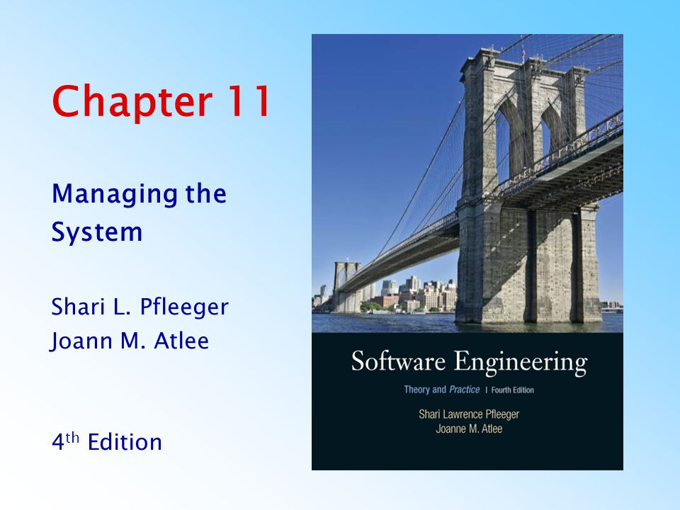 Chapter 11 Managing the System Shari L. Pfleeger Joann M. Atlee 4 th Edition