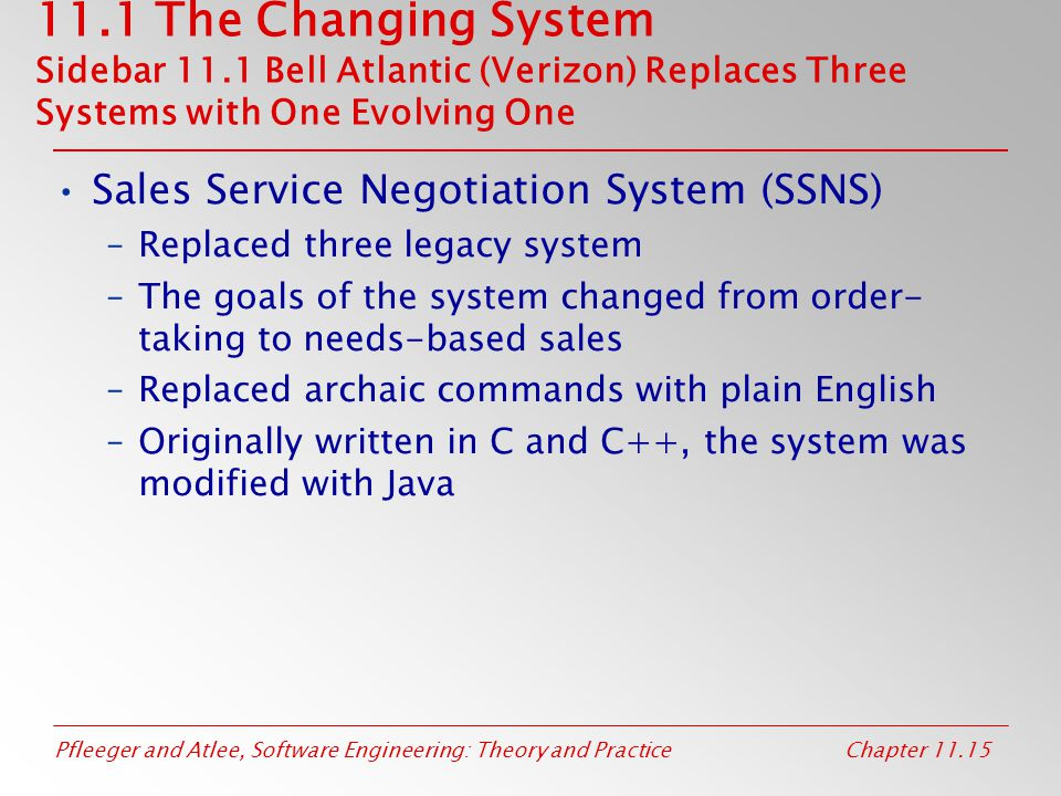 Pfleeger and Atlee, Software Engineering: Theory and PracticeChapter 11.15 11.1 The Changing System Sidebar 11.1 Bell Atlantic (Verizon) Replaces Thre